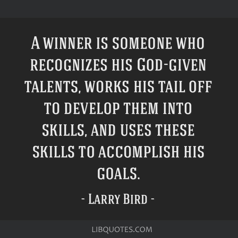 A winner is someone who recognizes his God-given talents, works his tail off to develop them into skills, and uses these skills to accomplish his...