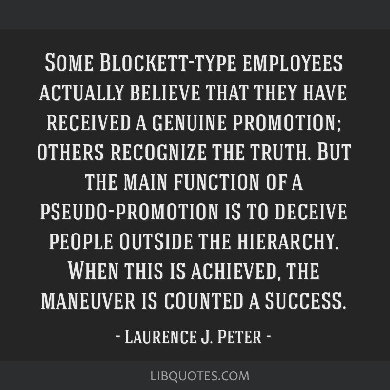 Some Blockett-type employees actually believe that they have received a genuine promotion; others recognize the truth. But the main function of a...