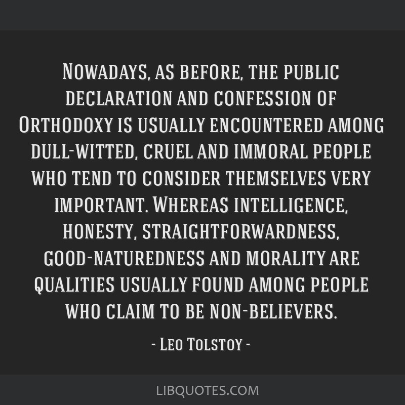 Nowadays, as before, the public declaration and confession of Orthodoxy is usually encountered among dull-witted, cruel and immoral people who tend...