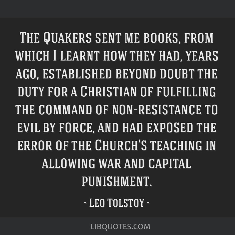 The Quakers sent me books, from which I learnt how they had, years ago, established beyond doubt the duty for a Christian of fulfilling the command...