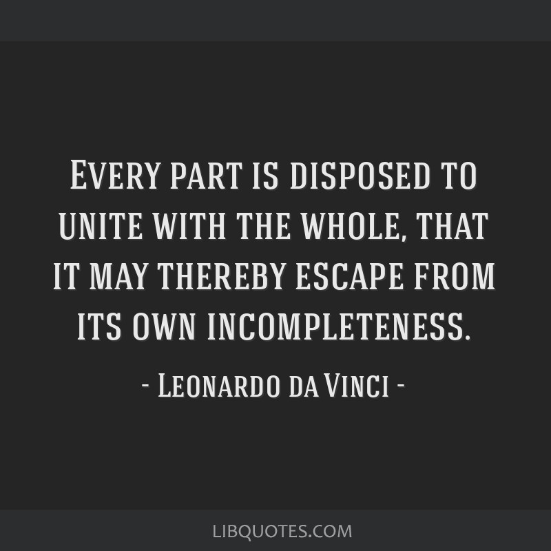 Every part is disposed to unite with the whole, that it may thereby escape from its own incompleteness.