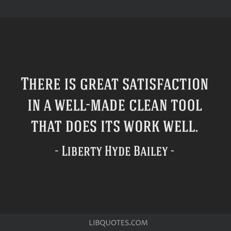 There is great satisfaction in a well-made clean tool that does its work well.
