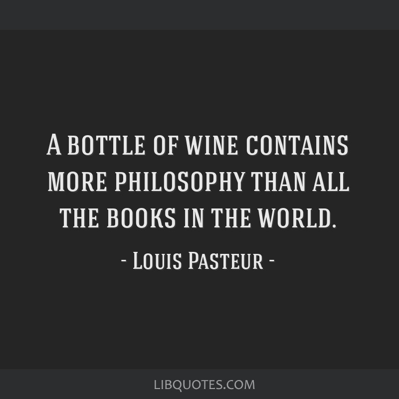 A bottle of wine contains more philosophy than all the books in the world.