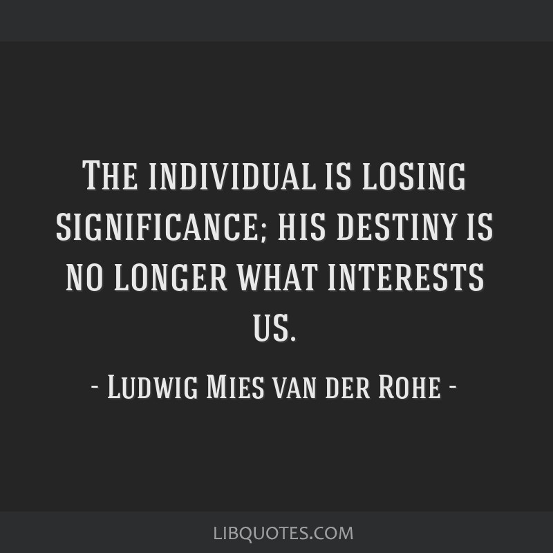 The individual is losing significance; his destiny is no longer what interests us.