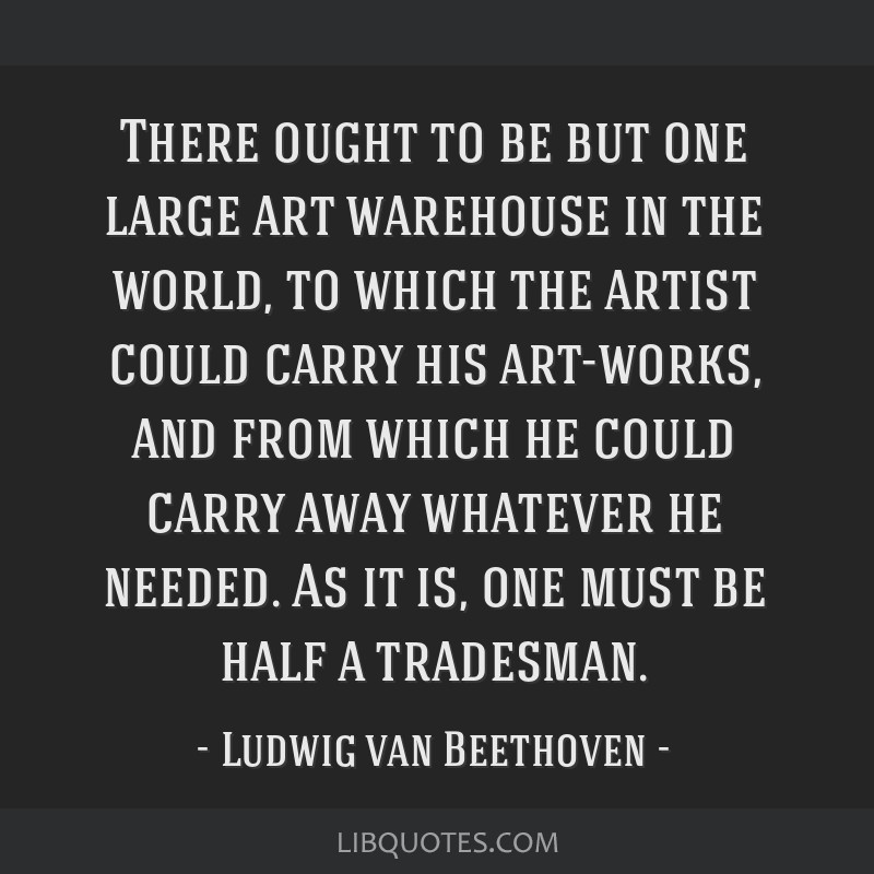 There ought to be but one large art warehouse in the world, to which the artist could carry his art-works, and from which he could carry away...