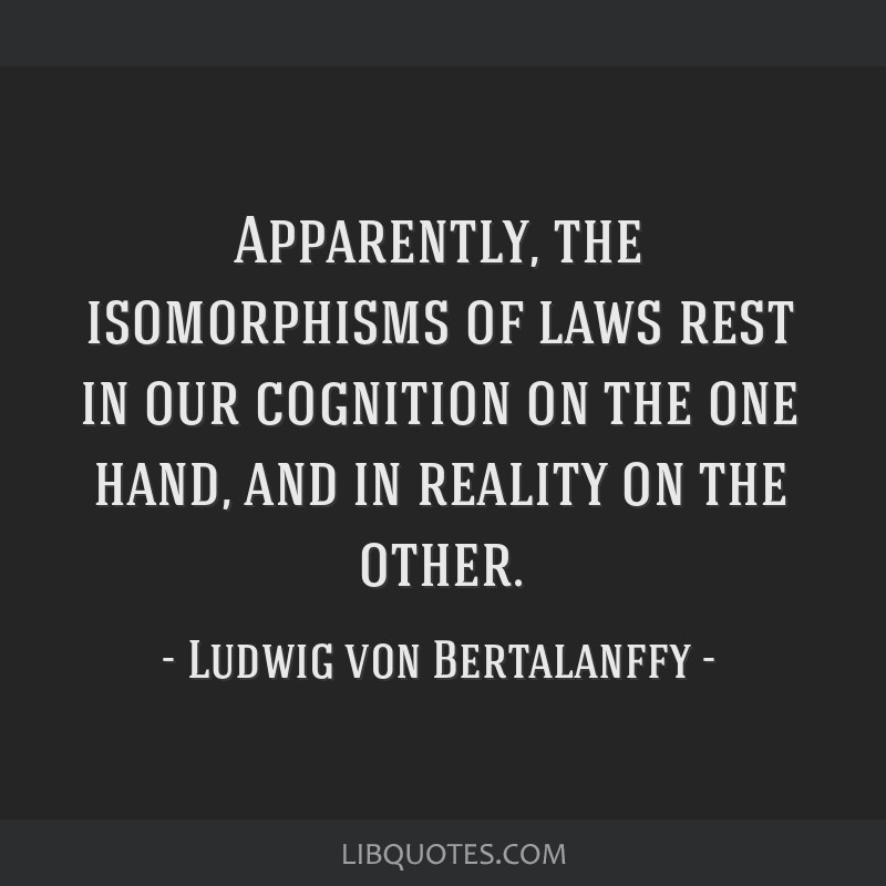 Apparently, the isomorphisms of laws rest in our cognition on the one hand, and in reality on the other.