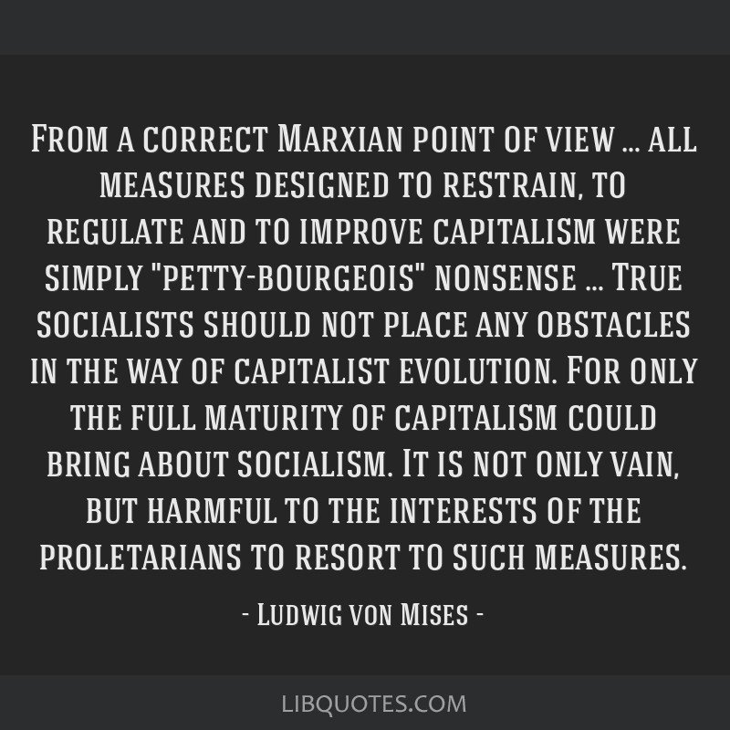 From a correct Marxian point of view … all measures designed to restrain, to regulate and to improve capitalism were simply petty-bourgeois...
