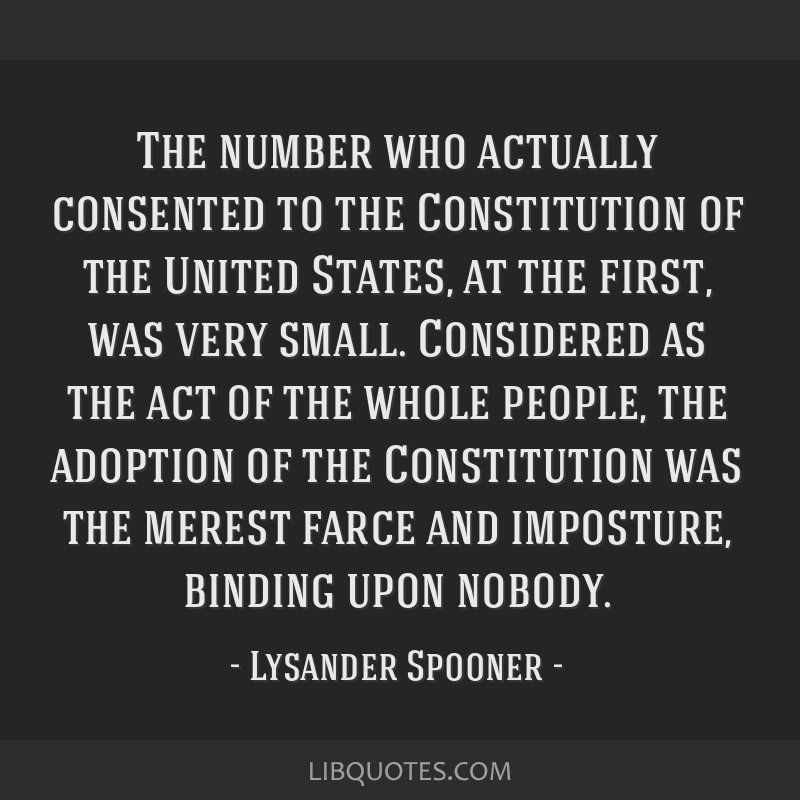 The number who actually consented to the Constitution of the United States, at the first, was very small. Considered as the act of the whole people,...