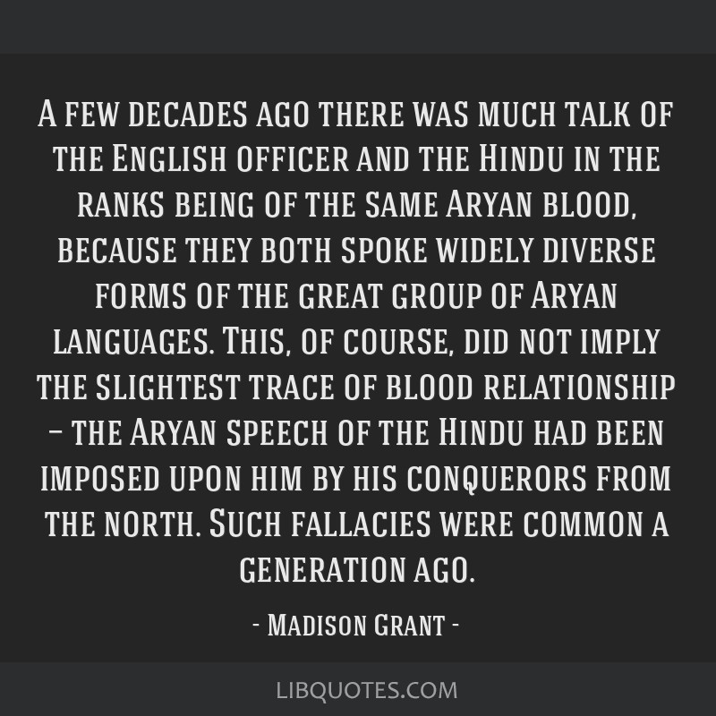 A few decades ago there was much talk of the English officer and the Hindu in the ranks being of the same Aryan blood, because they both spoke widely ...