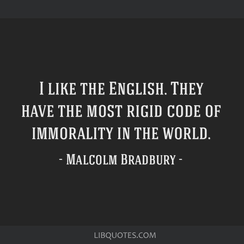 I like the English. They have the most rigid code of immorality in the world.