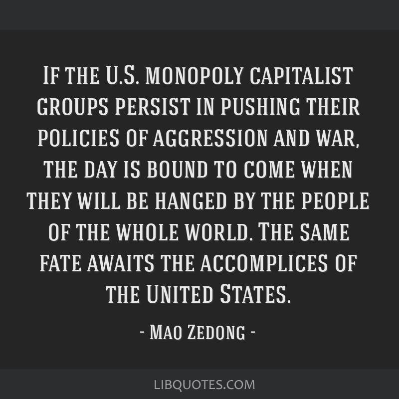 If the U.S. monopoly capitalist groups persist in pushing their policies of aggression and war, the day is bound to come when they will be hanged by...
