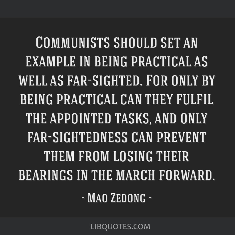 Communists should set an example in being practical as well as far-sighted. For only by being practical can they fulfil the appointed tasks, and only ...