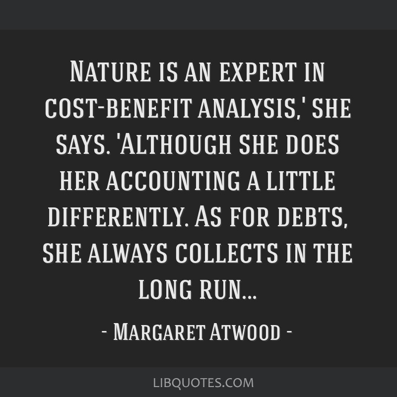 Nature is an expert in cost-benefit analysis,' she says. 'Although she does her accounting a little differently. As for debts, she always collects in ...