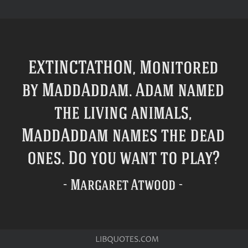 EXTINCTATHON, Monitored by MaddAddam. Adam named the living animals, MaddAddam names the dead ones. Do you want to play?