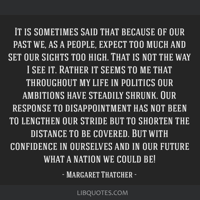 It is sometimes said that because of our past we, as a people, expect too much and set our sights too high. That is not the way I see it. Rather it...