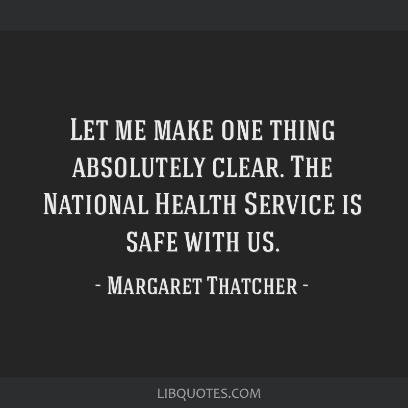 Let me make one thing absolutely clear. The National Health Service is safe with us.