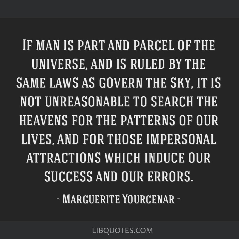 If man is part and parcel of the universe, and is ruled by the same laws as govern the sky, it is not unreasonable to search the heavens for the...