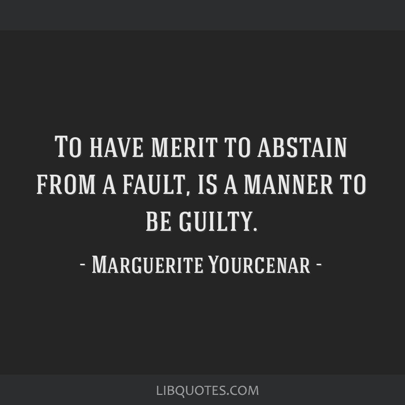 To have merit to abstain from a fault, is a manner to be guilty.