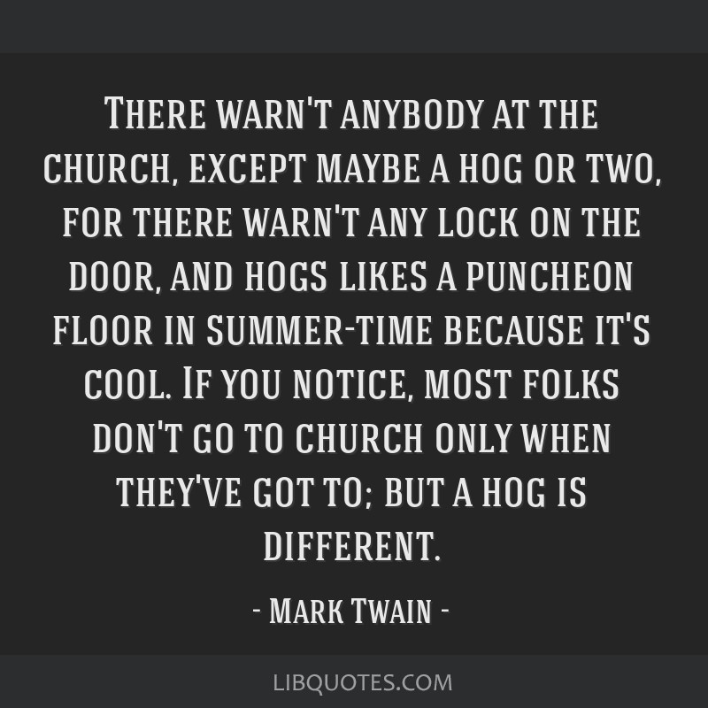 There warn\'t anybody at the church, except maybe a hog or ...