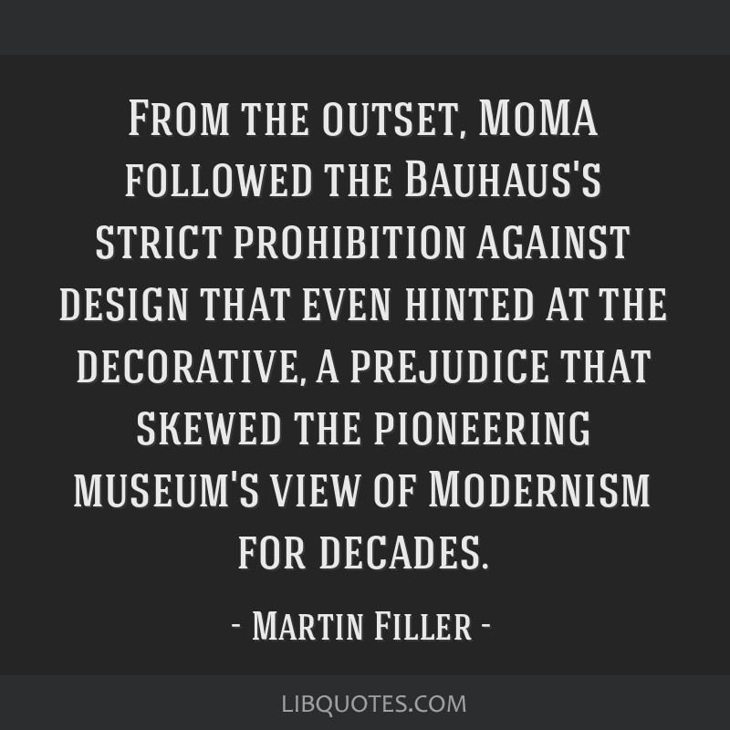 From the outset, MoMA followed the Bauhaus's strict prohibition against design that even hinted at the decorative, a prejudice that skewed the...