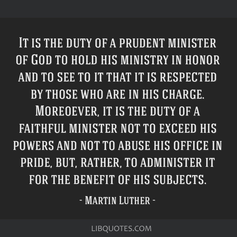 It is the duty of a prudent minister of God to hold his ministry in honor and to see to it that it is respected by those who are in his charge....