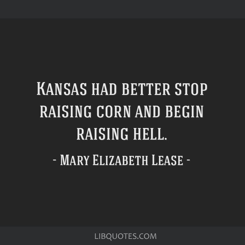 Kansas had better stop raising corn and begin raising hell.