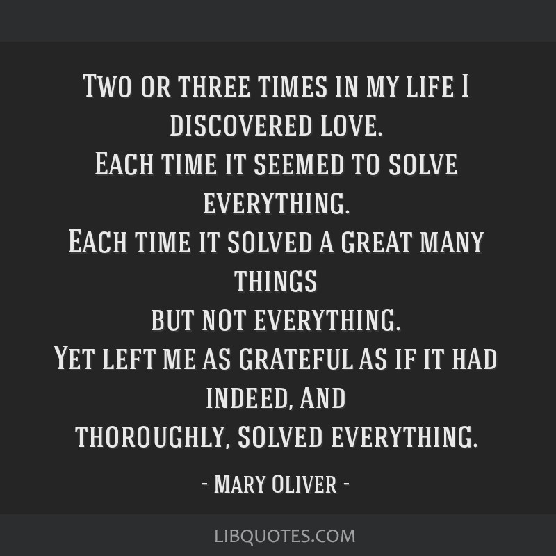 Two Or Three Times In My Life I Discovered Love Each Time It Seemed
