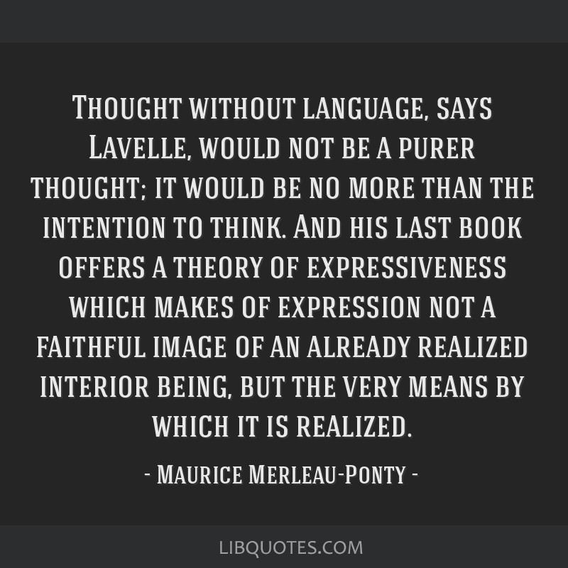 Thought without language, says Lavelle, would not be a purer thought; it would be no more than the intention to think. And his last book offers a...
