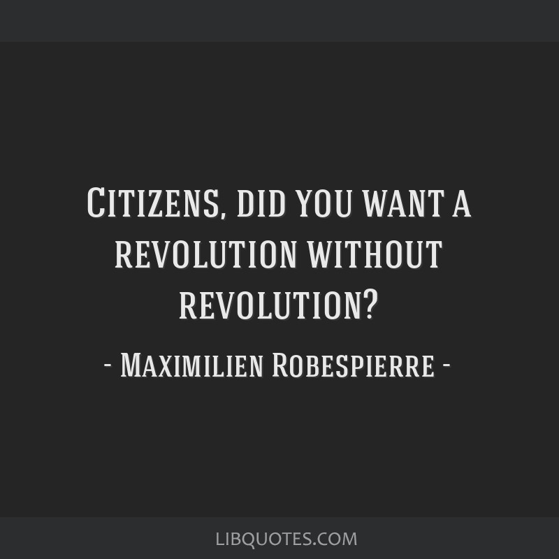 Citizens, did you want a revolution without revolution?