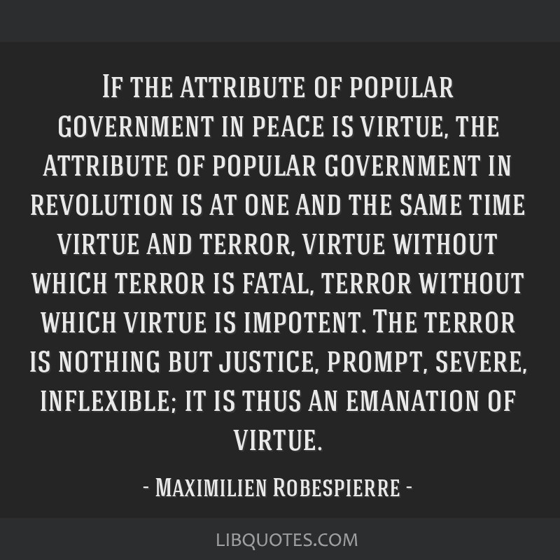 Lf the attribute of popular government in peace is virtue, the attribute of popular government in revolution is at one and the same time virtue and...