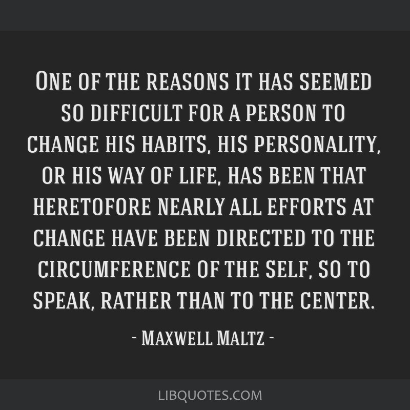 One of the reasons it has seemed so difficult for a person to change his habits, his personality, or his way of life, has been that heretofore nearly ...
