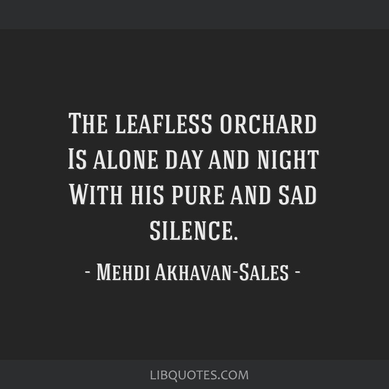 The leafless orchard Is alone day and night With his pure and sad silence.