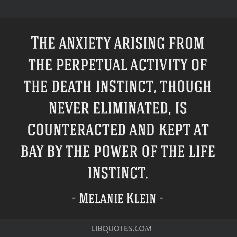 The anxiety arising from the perpetual activity of the death instinct, though never eliminated, is counteracted and kept at bay by the power of the...
