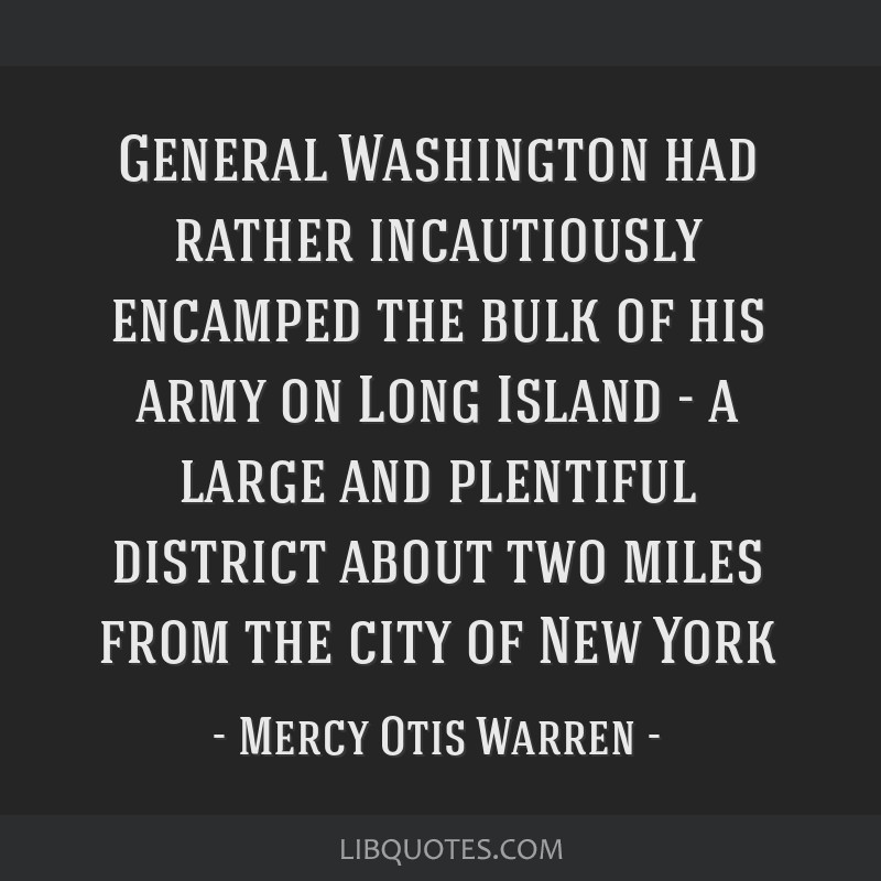 General Washington had rather incautiously encamped the bulk of his army on Long Island - a large and plentiful district about two miles from the...