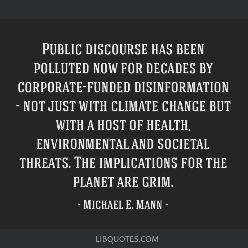 Public discourse has been polluted now for decades by corporate-funded disinformation - not just with climate change but with a host of health,...