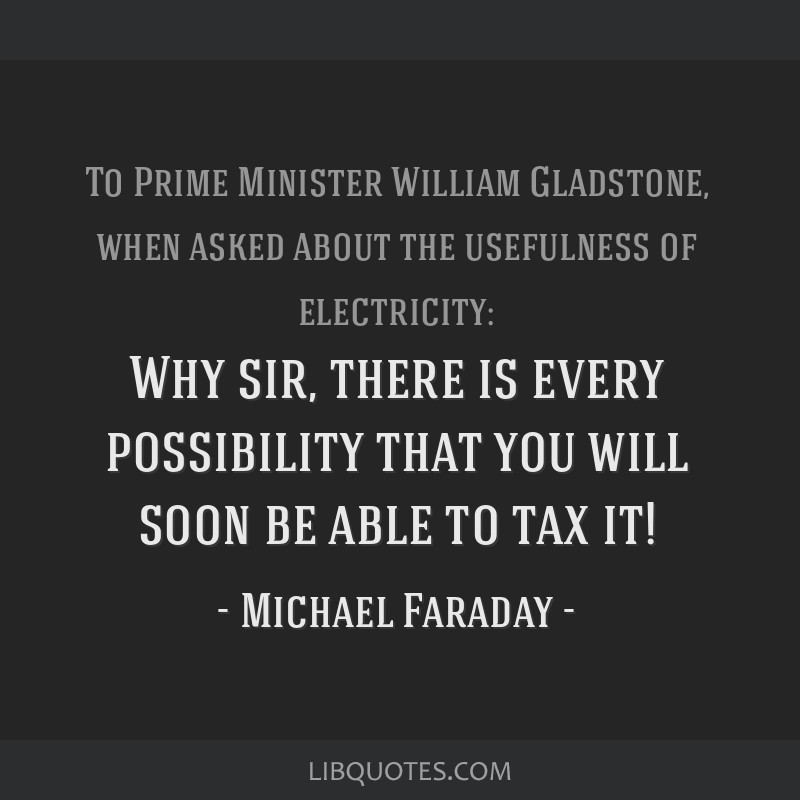 Why sir, there is every possibility that you will soon be able to tax it!