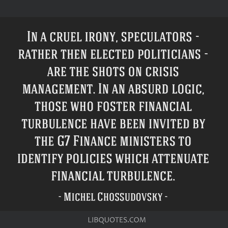 In a cruel irony, speculators - rather then elected politicians - are the shots on crisis management. In an absurd logic, those who foster financial...