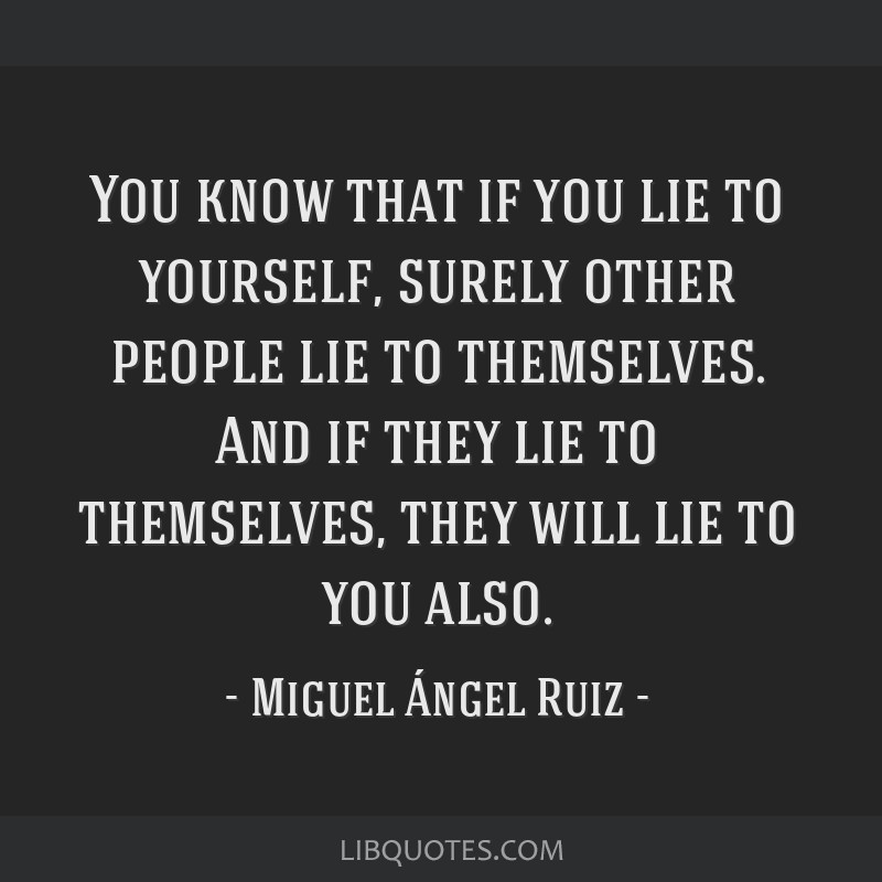 You Know That If You Lie To Yourself Surely Other People Lie To