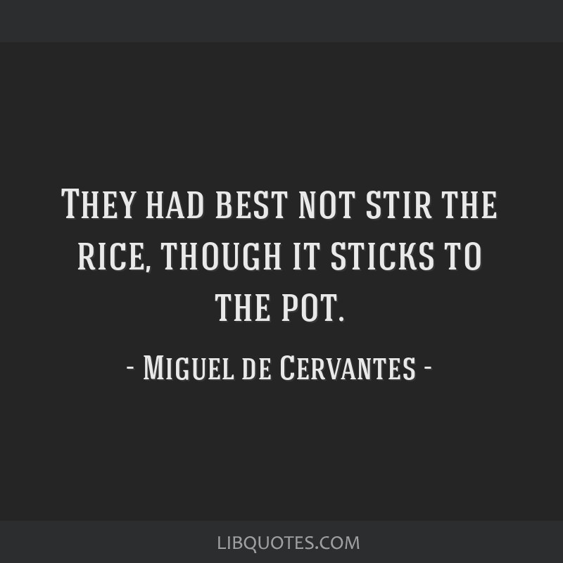 They had best not stir the rice, though it sticks to the pot.