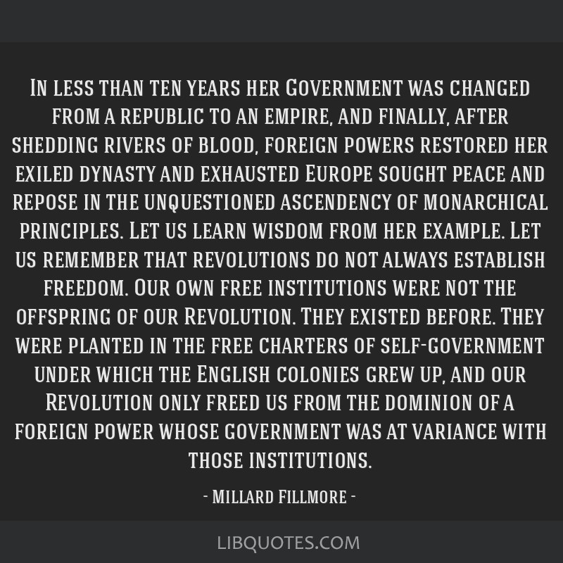 In less than ten years her Government was changed from a republic to an empire, and finally, after shedding rivers of blood, foreign powers restored...