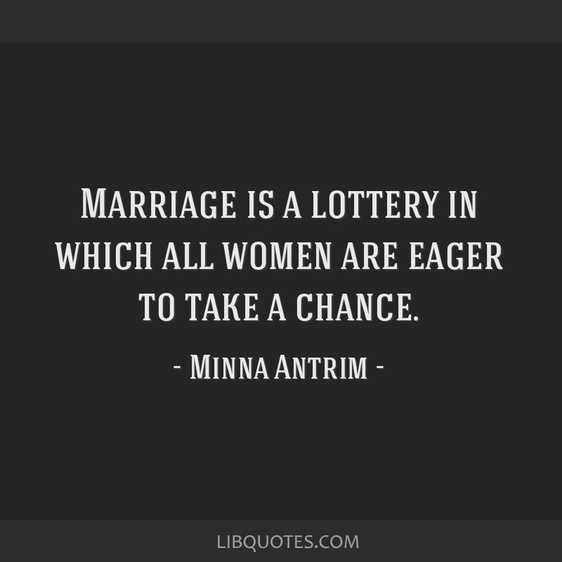 Marriage is a lottery in which all women are eager to take a chance.