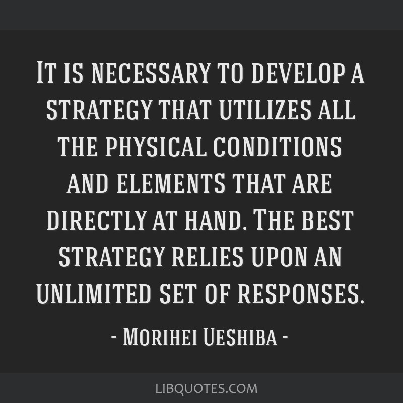 It is necessary to develop a strategy that utilizes all the physical conditions and elements that are directly at hand. The best strategy relies upon ...