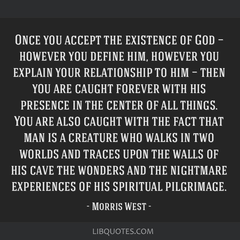 Once you accept the existence of God — however you define him, however you explain your relationship to him — then you are caught forever with...