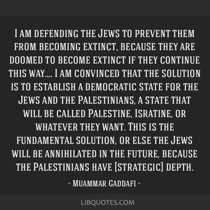 I am defending the Jews to prevent them from becoming extinct, because they are doomed to become extinct if they continue this way.… I am convinced ...