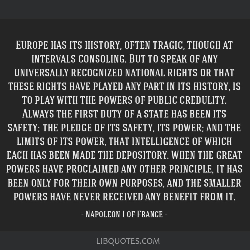 Europe has its history, often tragic, though at intervals consoling. But to speak of any universally recognized national rights or that these rights...