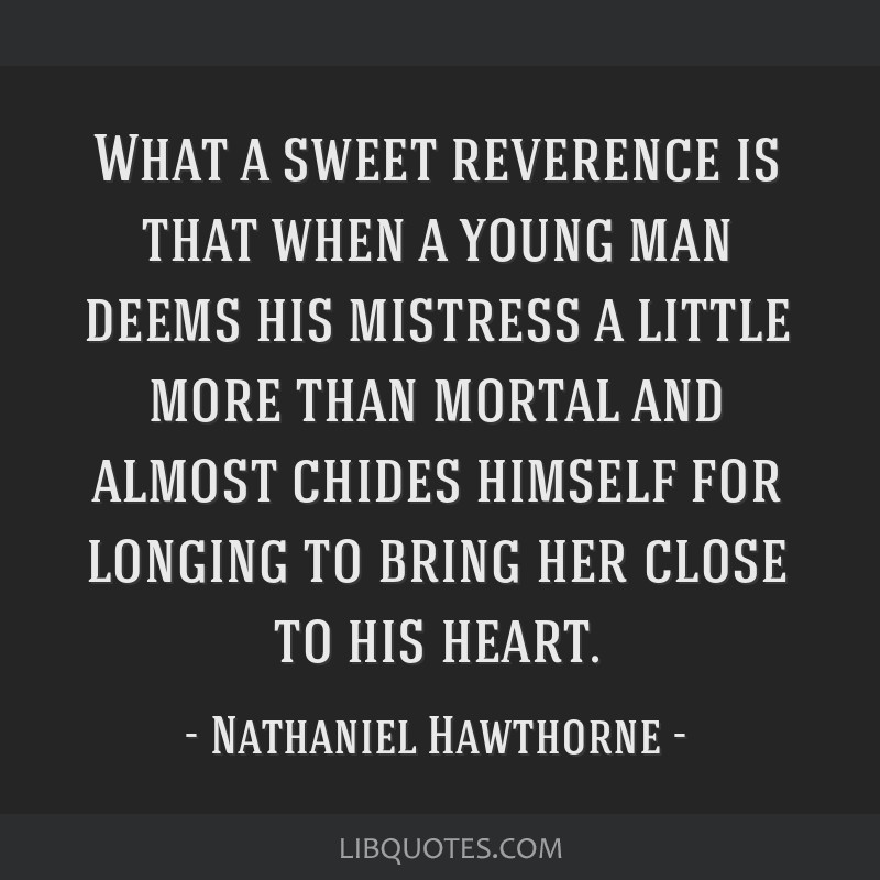 What a sweet reverence is that when a young man deems his mistress a little more than mortal and almost chides himself for longing to bring her close ...