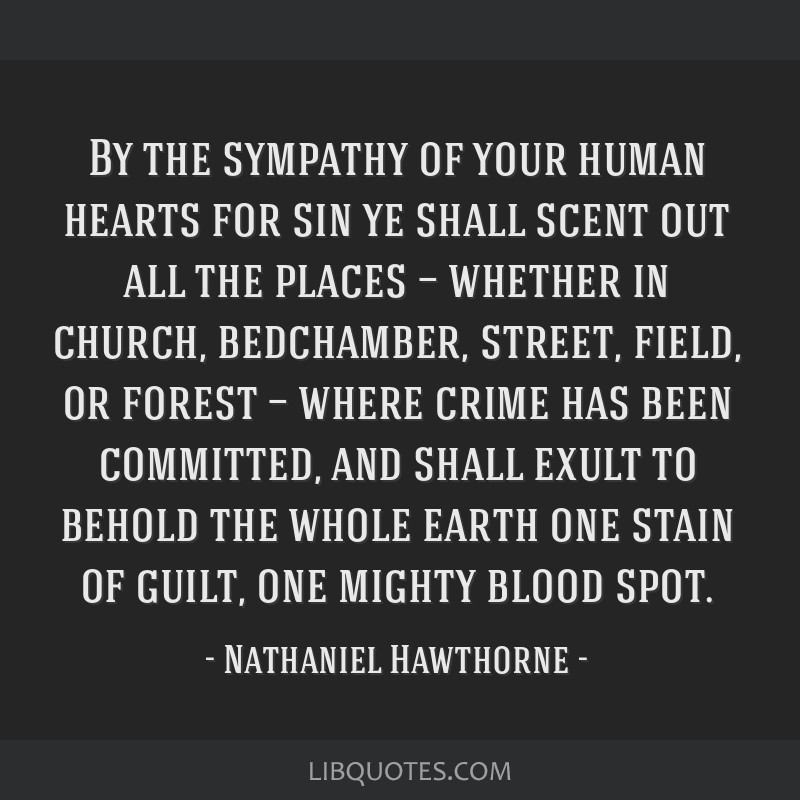 By the sympathy of your human hearts for sin ye shall scent out all the places — whether in church, bedchamber, street, field, or forest — where...