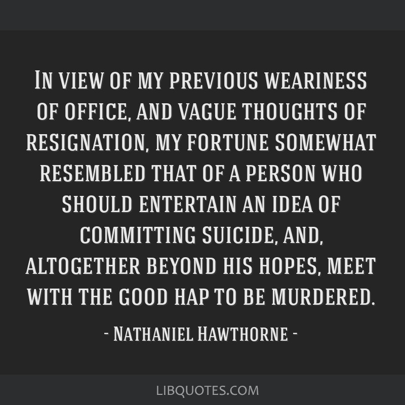 In view of my previous weariness of office, and vague thoughts of resignation, my fortune somewhat resembled that of a person who should entertain an ...