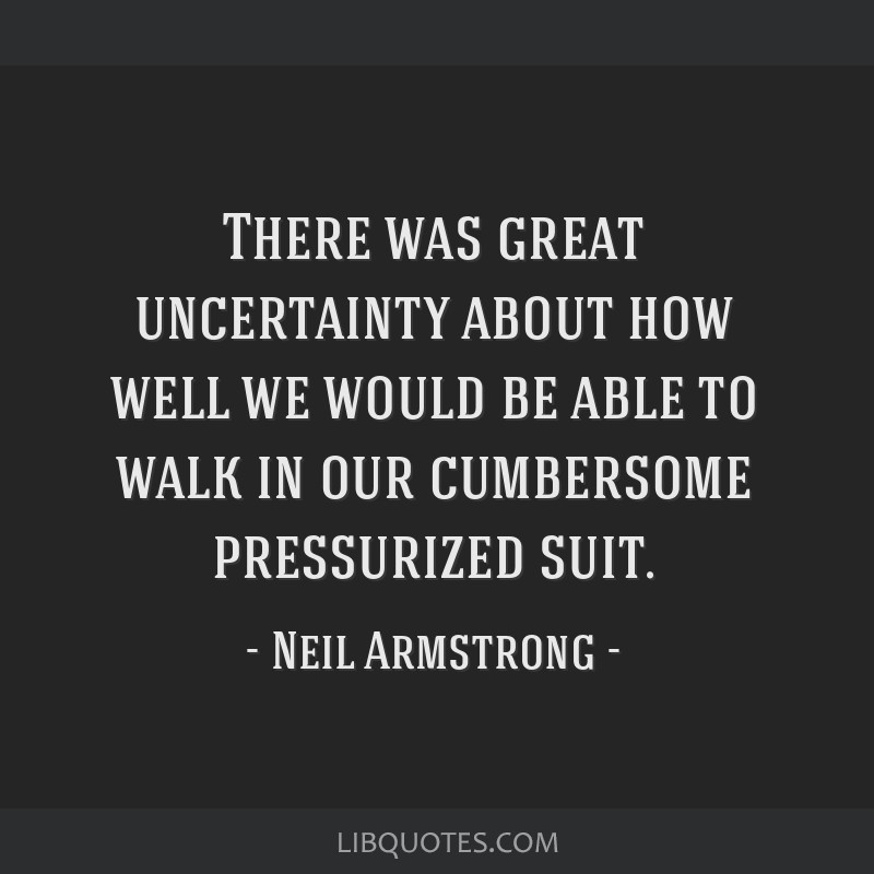 There was great uncertainty about how well we would be able to walk in our cumbersome pressurized suit.