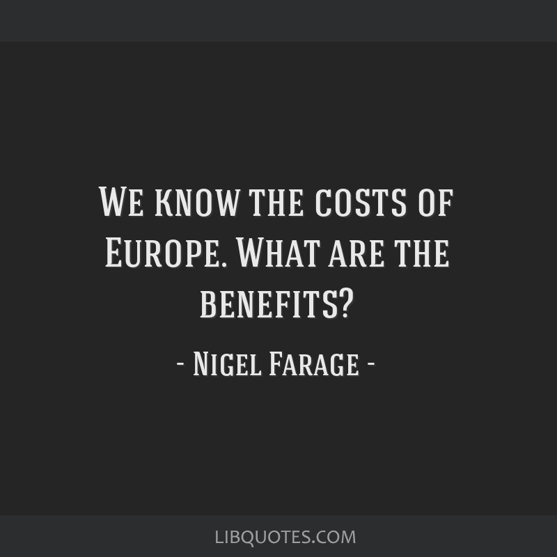 We know the costs of Europe. What are the benefits?